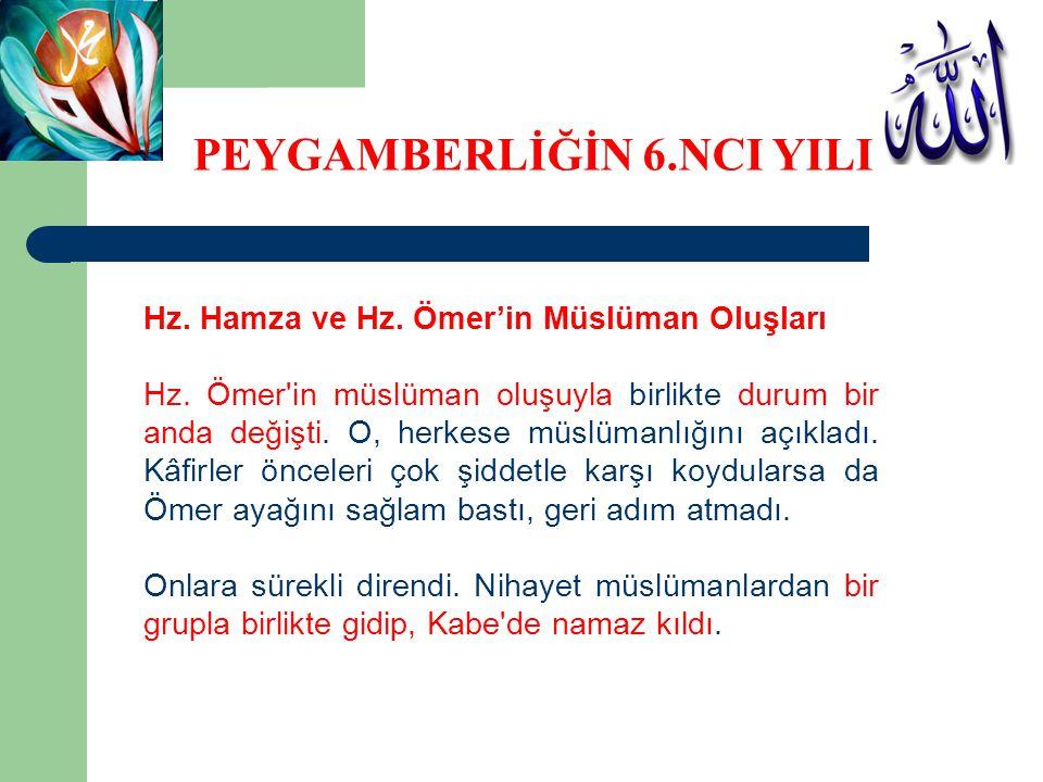 Hz. Hamza ve Hz. Ömer'in Müslüman Oluşları Hz. Ömer'in müslüman oluşuyla birlikte durum bir anda değişti. O, herkese müslümanlığını açıkladı. Kâfirler