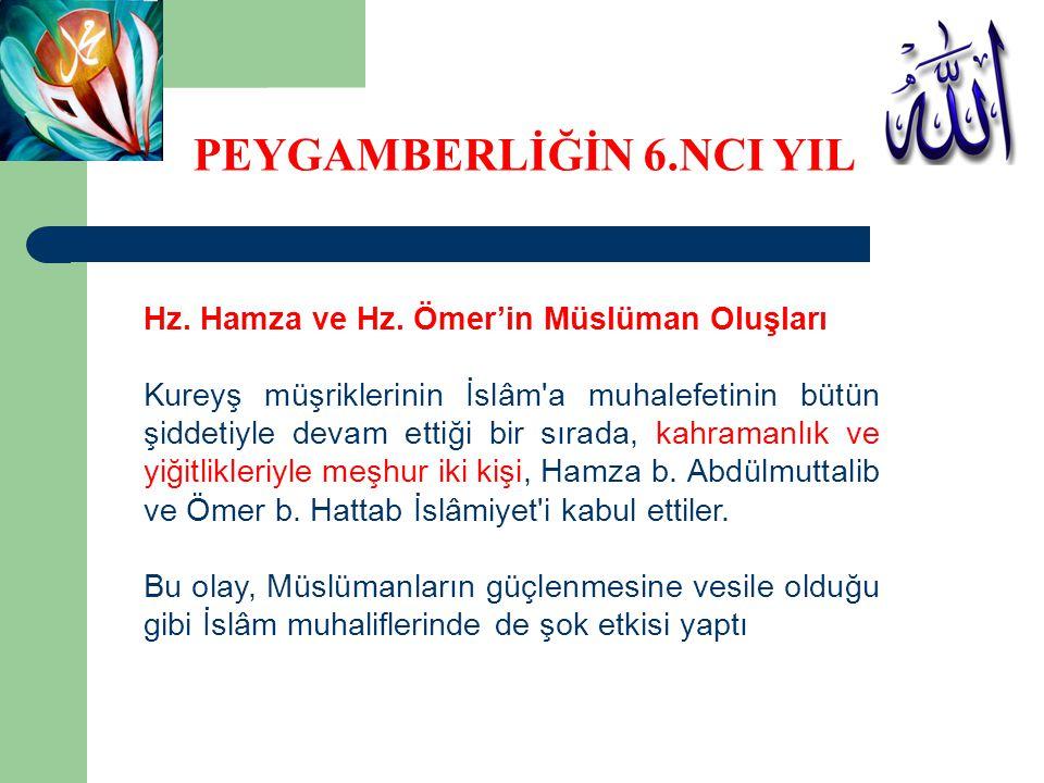 PEYGAMBERLİĞİN 6.NCI YILI Hz. Hamza ve Hz. Ömer'in Müslüman Oluşları Kureyş müşriklerinin İslâm'a muhalefetinin bütün şiddetiyle devam ettiği bir sıra