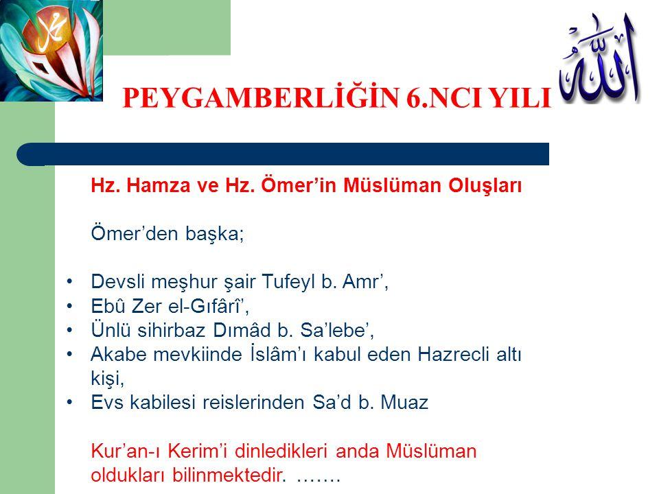 Hz. Hamza ve Hz. Ömer'in Müslüman Oluşları Ömer'den başka; Devsli meşhur şair Tufeyl b. Amr', Ebû Zer el-Gıfârî', Ünlü sihirbaz Dımâd b. Sa'lebe', Aka