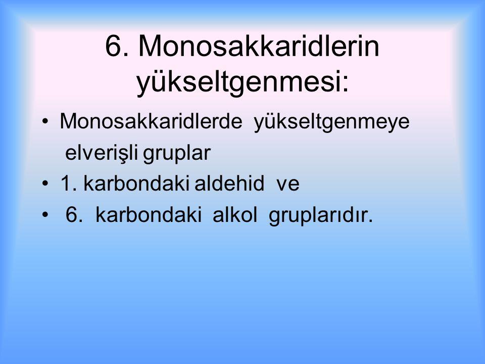 6.Monosakkaridlerin yükseltgenmesi: Monosakkaridlerde yükseltgenmeye elverişli gruplar 1.