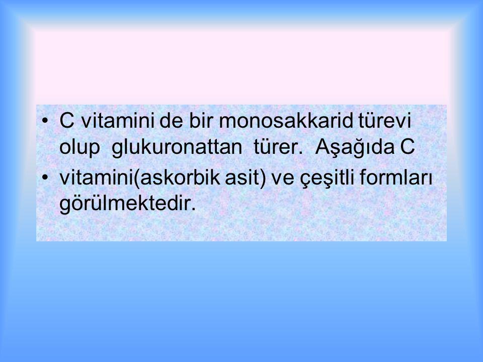 C vitamini de bir monosakkarid türevi olup glukuronattan türer.