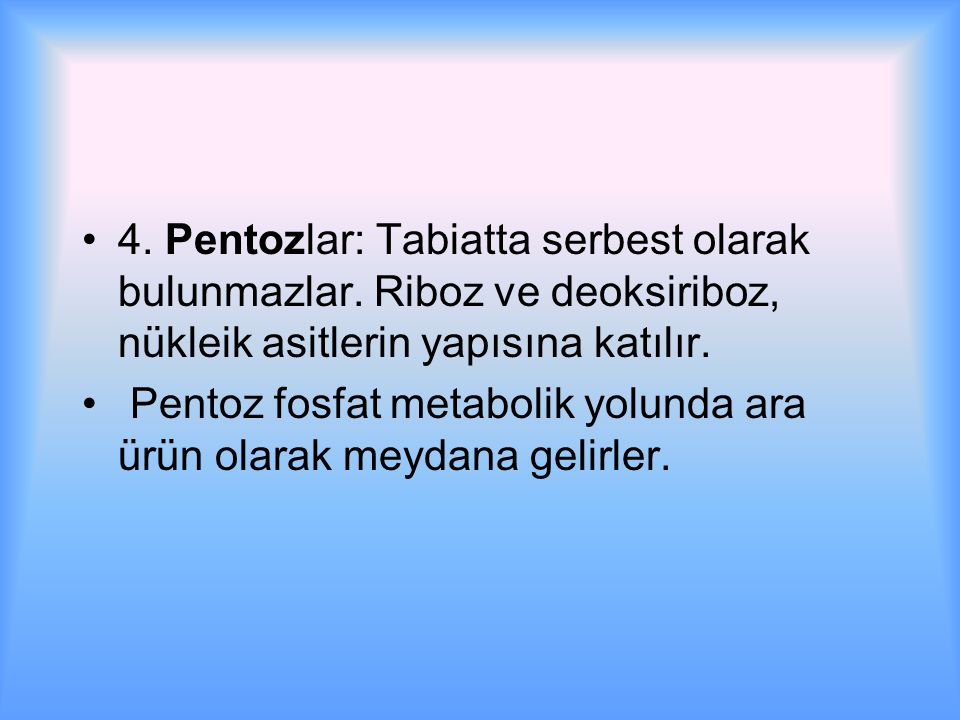 4.Pentozlar: Tabiatta serbest olarak bulunmazlar.