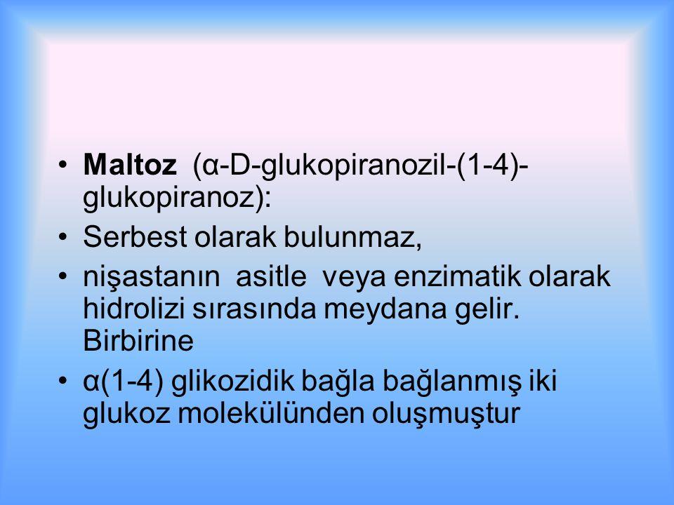 Maltoz (α-D-glukopiranozil-(1-4)- glukopiranoz): Serbest olarak bulunmaz, nişastanın asitle veya enzimatik olarak hidrolizi sırasında meydana gelir.