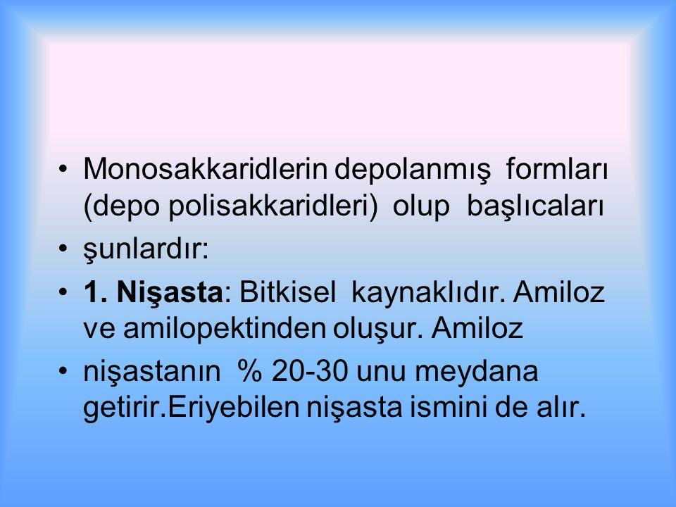 Monosakkaridlerin depolanmış formları (depo polisakkaridleri) olup başlıcaları şunlardır: 1.