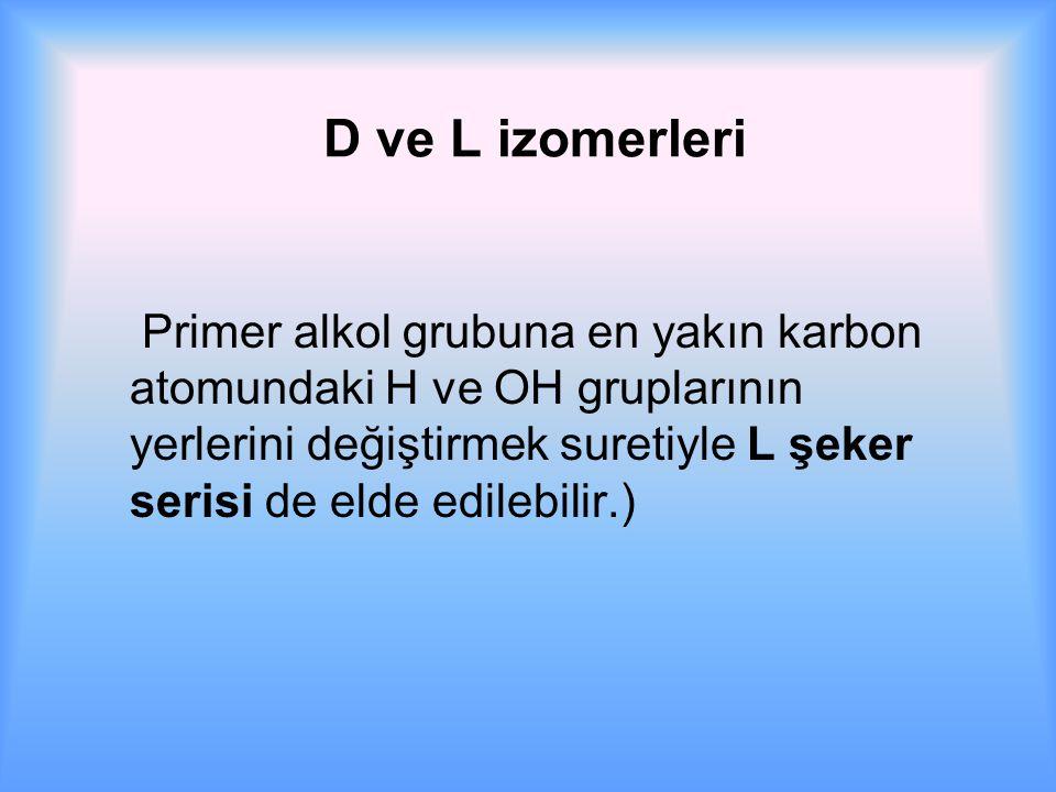 D ve L izomerleri Primer alkol grubuna en yakın karbon atomundaki H ve OH gruplarının yerlerini değiştirmek suretiyle L şeker serisi de elde edilebilir.)