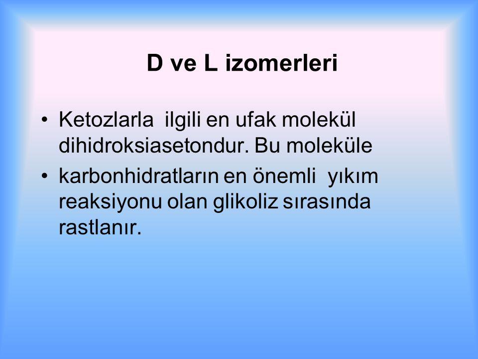 D ve L izomerleri Ketozlarla ilgili en ufak molekül dihidroksiasetondur.