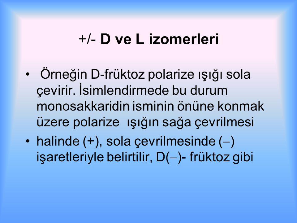 +/- D ve L izomerleri Örneğin D-früktoz polarize ışığı sola çevirir.