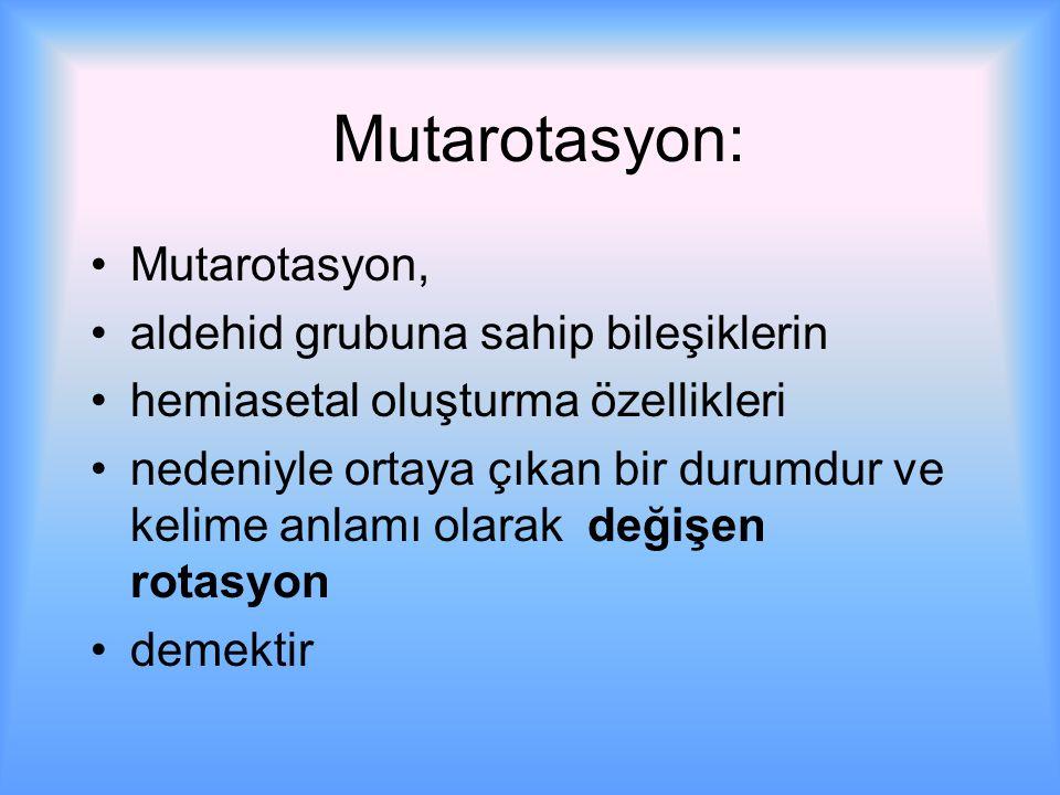 Mutarotasyon: Mutarotasyon, aldehid grubuna sahip bileşiklerin hemiasetal oluşturma özellikleri nedeniyle ortaya çıkan bir durumdur ve kelime anlamı olarak değişen rotasyon demektir