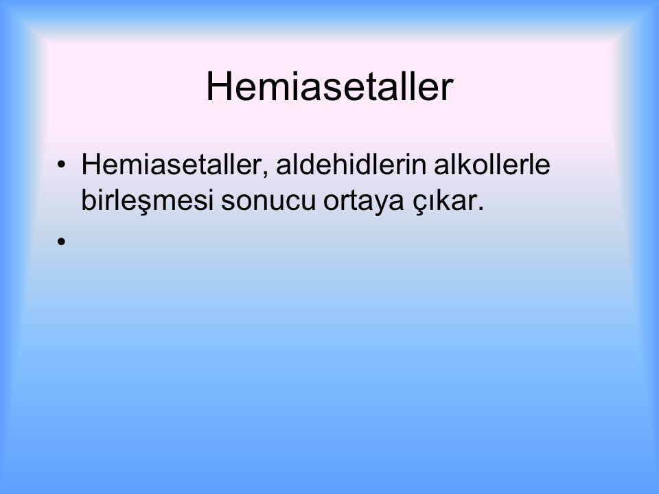 Hemiasetaller Hemiasetaller, aldehidlerin alkollerle birleşmesi sonucu ortaya çıkar.