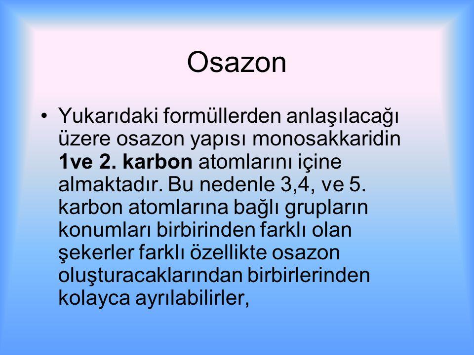 Osazon Yukarıdaki formüllerden anlaşılacağı üzere osazon yapısı monosakkaridin 1ve 2.