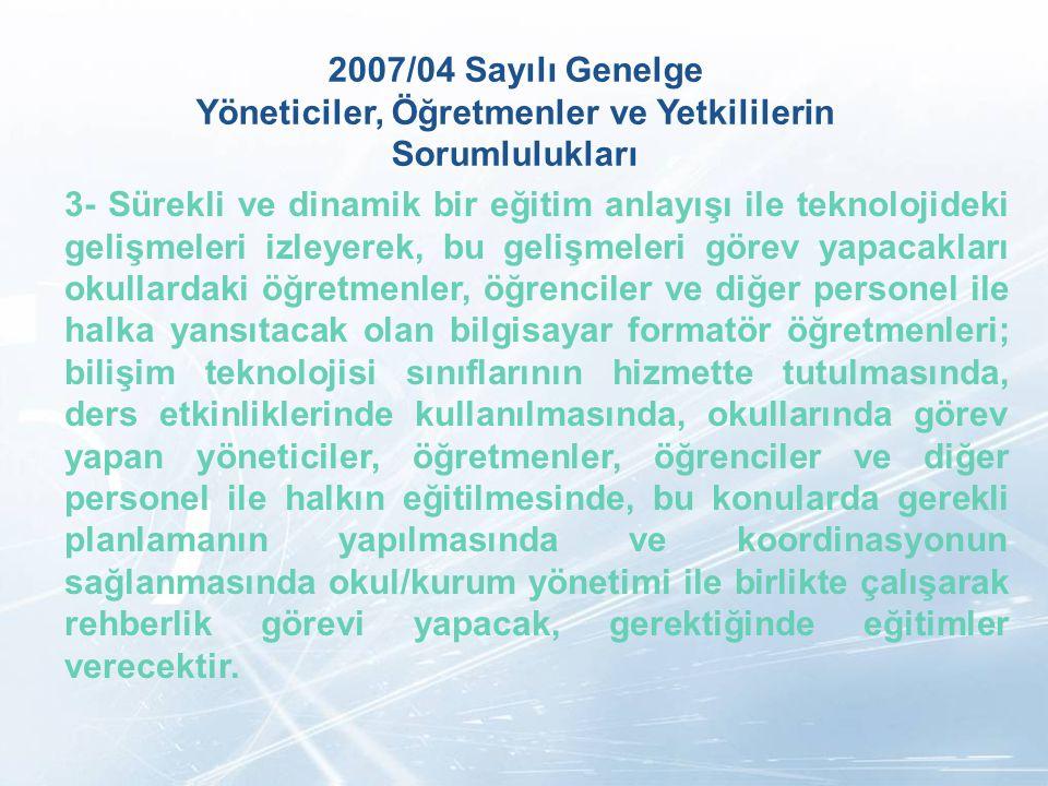 LOGO 2007/04 Sayılı Genelge Yöneticiler, Öğretmenler ve Yetkililerin Sorumlulukları 3- Sürekli ve dinamik bir eğitim anlayışı ile teknolojideki gelişm