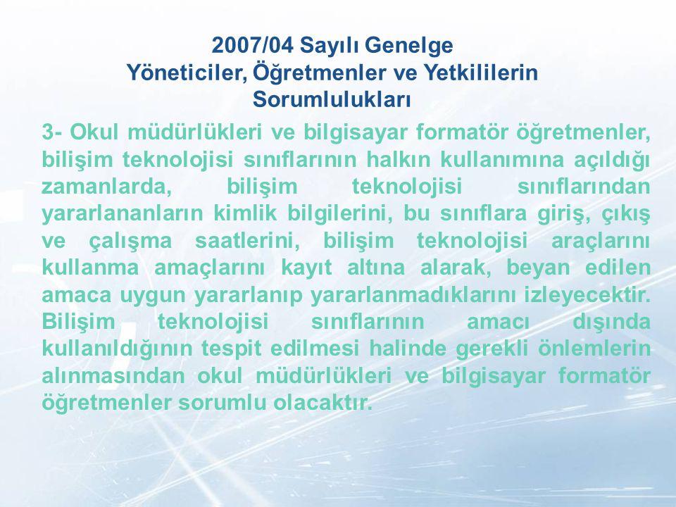LOGO 2007/04 Sayılı Genelge Yöneticiler, Öğretmenler ve Yetkililerin Sorumlulukları 3- Okul müdürlükleri ve bilgisayar formatör öğretmenler, bilişim t