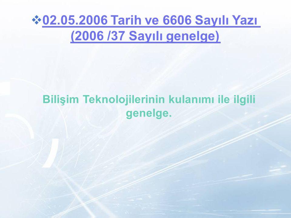 LOGO  02.05.2006 Tarih ve 6606 Sayılı Yazı 02.05.2006 Tarih ve 6606 Sayılı Yazı (2006 /37 Sayılı genelge) Bilişim Teknolojilerinin kulanımı ile ilgil