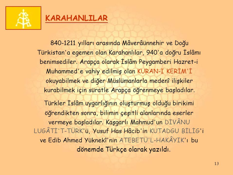 KARAHANLILAR 840-1211 yılları arasında Mâverâünnehir ve Doğu Türkistan a egemen olan Karahanlılar, 940 a doğru İslâmı benimsediler.