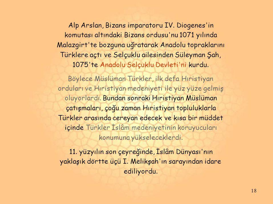 Alp Arslan, Bizans imparatoru IV. Diogenes'in komutası altındaki Bizans ordusu'nu 1071 yılında Malazgirt'te bozguna uğratarak Anadolu topraklarını Tür