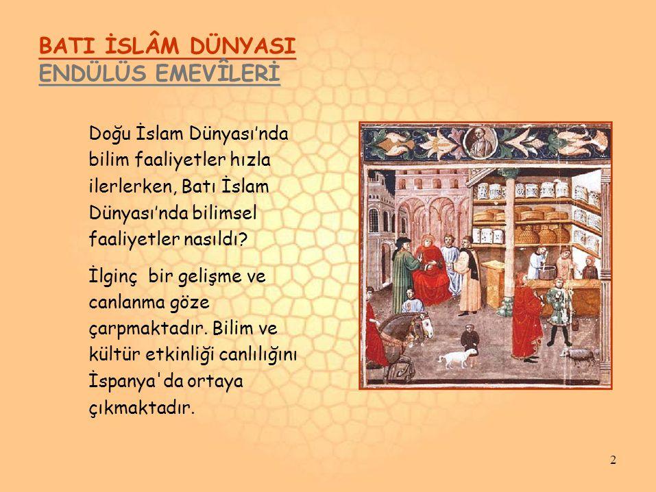 BATI İSLÂM DÜNYASI ENDÜLÜS EMEVÎLERİ Doğu İslam Dünyası'nda bilim faaliyetler hızla ilerlerken, Batı İslam Dünyası'nda bilimsel faaliyetler nasıldı? İ