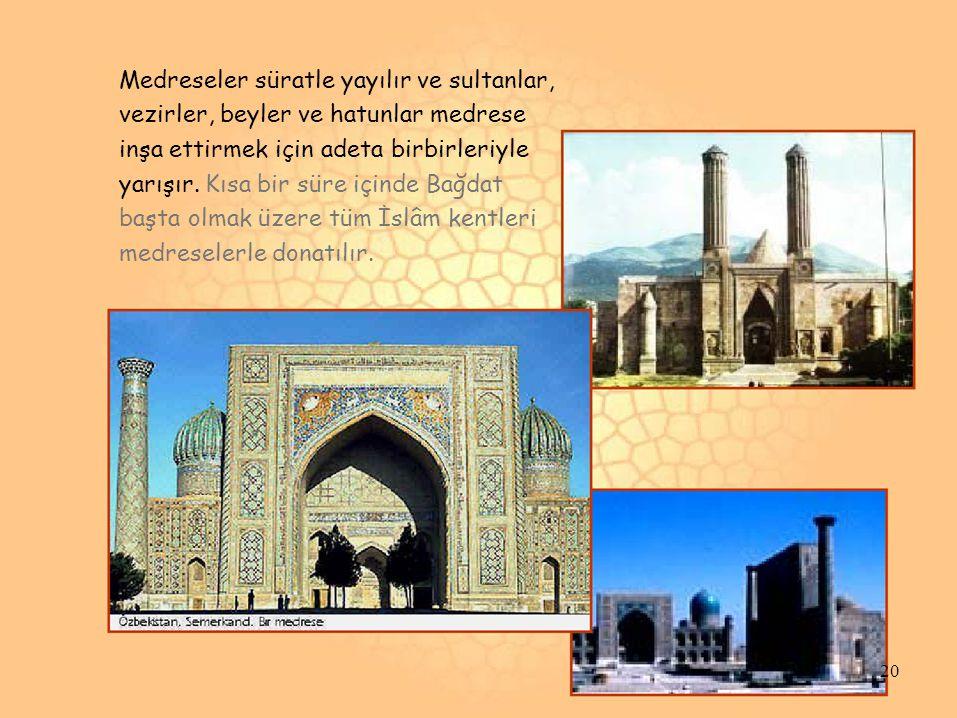 Medreseler süratle yayılır ve sultanlar, vezirler, beyler ve hatunlar medrese inşa ettirmek için adeta birbirleriyle yarışır. Kısa bir süre içinde Bağ