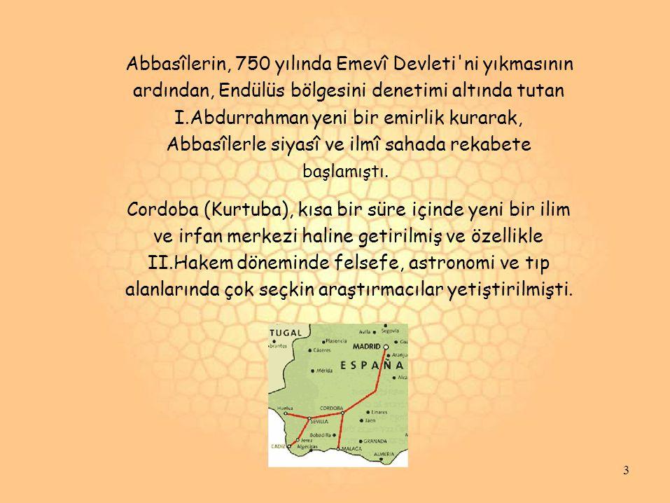 Abbasîlerin, 750 yılında Emevî Devleti'ni yıkmasının ardından, Endülüs bölgesini denetimi altında tutan I.Abdurrahman yeni bir emirlik kurarak, Abbasî