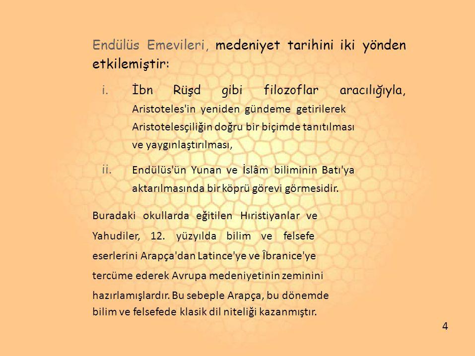 ii. Endülüs Emevileri, medeniyet tarihini iki yönden etkilemiştir: i.İbnRüşdgibifilozoflararacılığıyla, Aristoteles'in yeniden gündeme getirilerek Ari