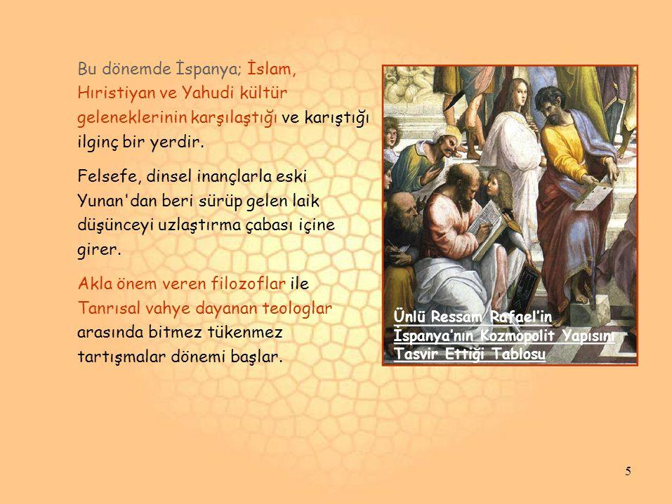 Bu dönemde İspanya; İslam, Hıristiyan ve Yahudi kültür geleneklerinin karşılaştığı ve karıştığı ilginç bir yerdir. Felsefe, dinsel inançlarla eski Yun