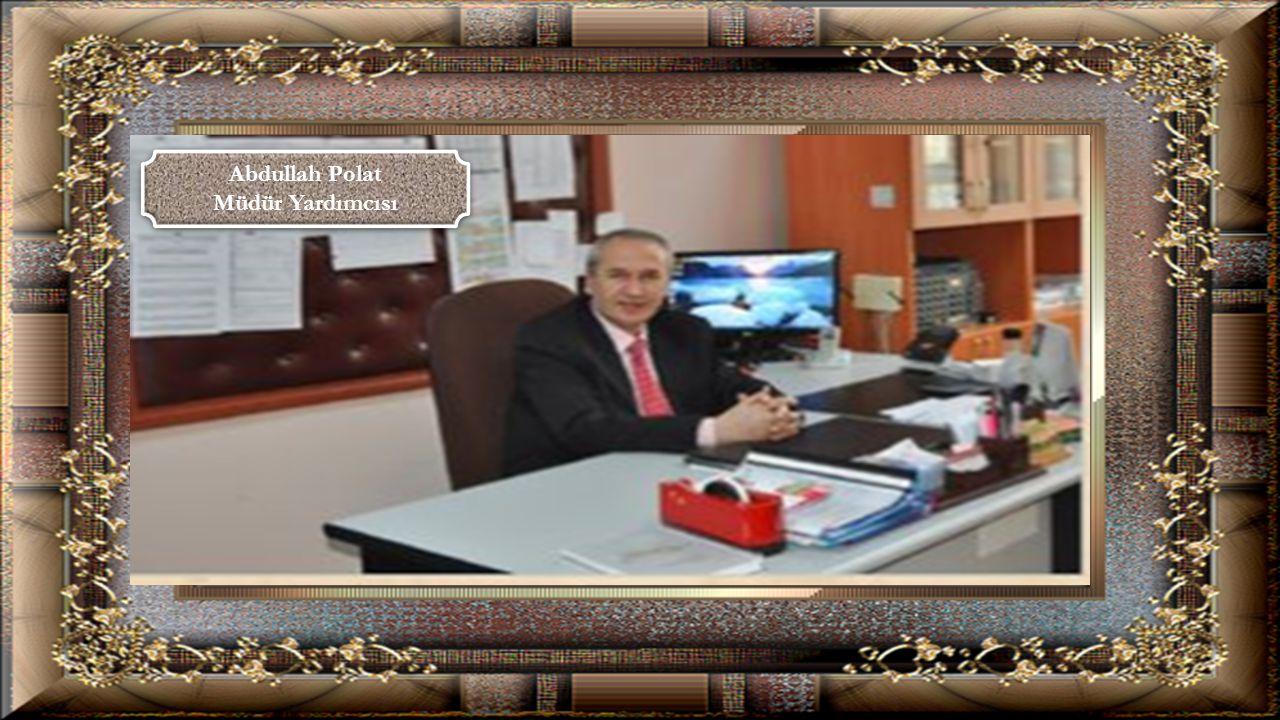 Abdullah Polat Müdür Yardımcısı Abdullah Polat Müdür Yardımcısı
