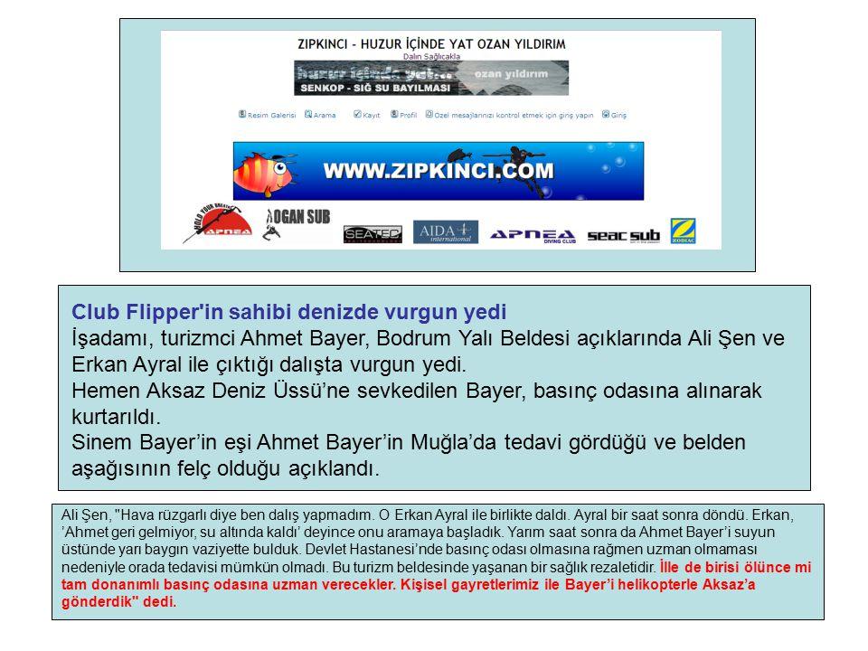 Club Flipper'in sahibi denizde vurgun yedi İşadamı, turizmci Ahmet Bayer, Bodrum Yalı Beldesi açıklarında Ali Şen ve Erkan Ayral ile çıktığı dalışta v