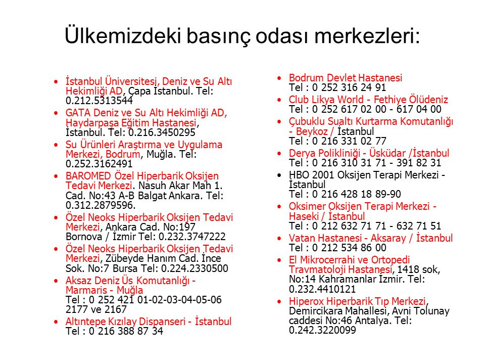 Ülkemizdeki basınç odası merkezleri: İstanbul Üniversitesi, Deniz ve Su Altı Hekimliği AD, Çapa İstanbul. Tel: 0.212.5313544 GATA Deniz ve Su Altı Hek
