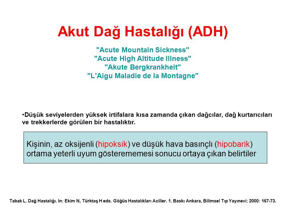 Akut Dağ Hastalığı (ADH) Tabak L. Dağ Hastalığı. In: Ekim N, Türktaş H eds. Göğüs Hastalıkları Aciller. 1. Baskı Ankara, Bilimsel Tıp Yayınevi; 2000: