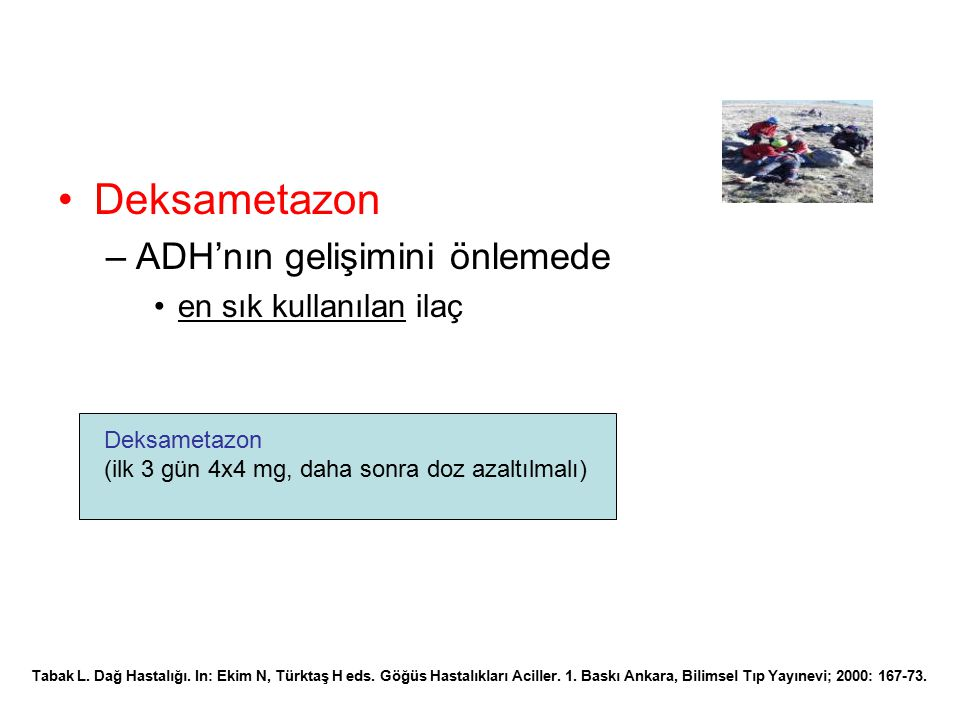 Deksametazon –ADH'nın gelişimini önlemede en sık kullanılan ilaç Tabak L. Dağ Hastalığı. In: Ekim N, Türktaş H eds. Göğüs Hastalıkları Aciller. 1. Bas