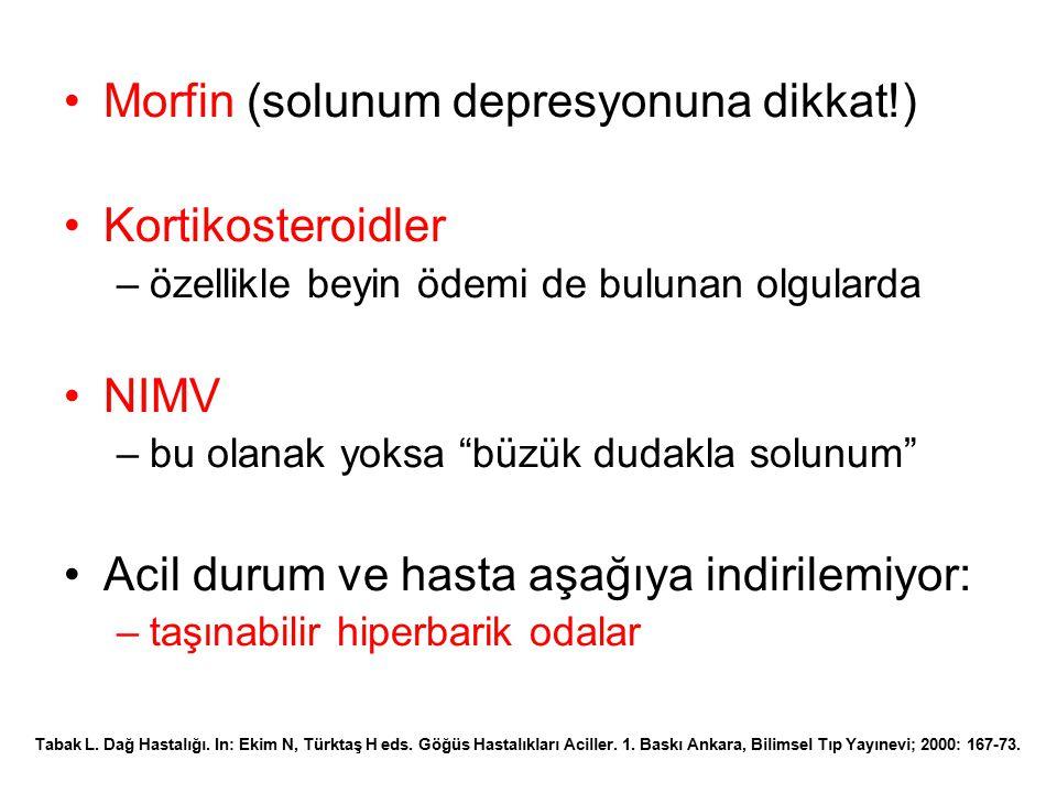 """Morfin (solunum depresyonuna dikkat!) Kortikosteroidler –özellikle beyin ödemi de bulunan olgularda NIMV –bu olanak yoksa """"büzük dudakla solunum"""" Acil"""