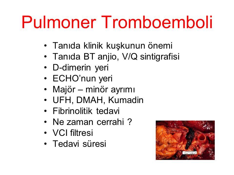 Pulmoner Tromboemboli Tanıda klinik kuşkunun önemi Tanıda BT anjio, V/Q sintigrafisi D-dimerin yeri ECHO'nun yeri Majör – minör ayrımı UFH, DMAH, Kuma