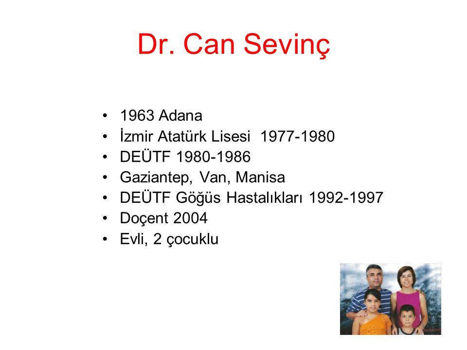 Dr. Can Sevinç 1963 Adana İzmir Atatürk Lisesi 1977-1980 DEÜTF 1980-1986 Gaziantep, Van, Manisa DEÜTF Göğüs Hastalıkları 1992-1997 Doçent 2004 Evli, 2
