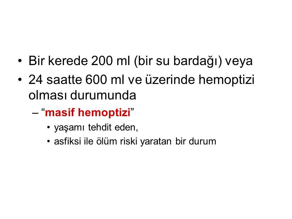 """Bir kerede 200 ml (bir su bardağı) veya 24 saatte 600 ml ve üzerinde hemoptizi olması durumunda –""""masif hemoptizi"""" yaşamı tehdit eden, asfiksi ile ölü"""