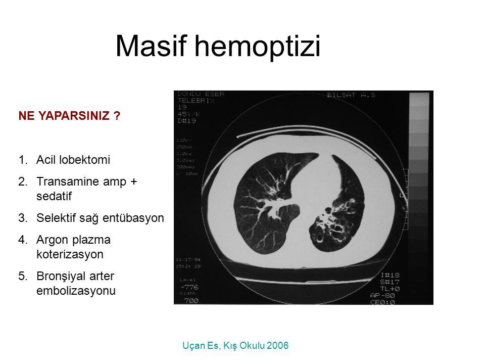Masif hemoptizi NE YAPARSINIZ ? 1.Acil lobektomi 2.Transamine amp + sedatif 3.Selektif sağ entübasyon 4.Argon plazma koterizasyon 5.Bronşiyal arter em