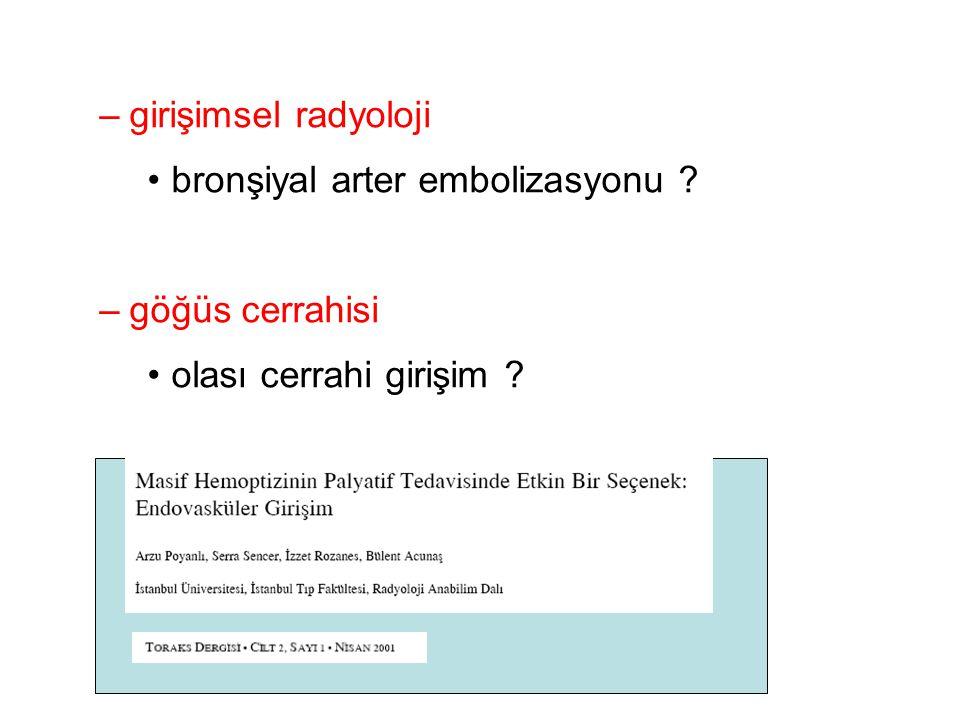–girişimsel radyoloji bronşiyal arter embolizasyonu ? –göğüs cerrahisi olası cerrahi girişim ?