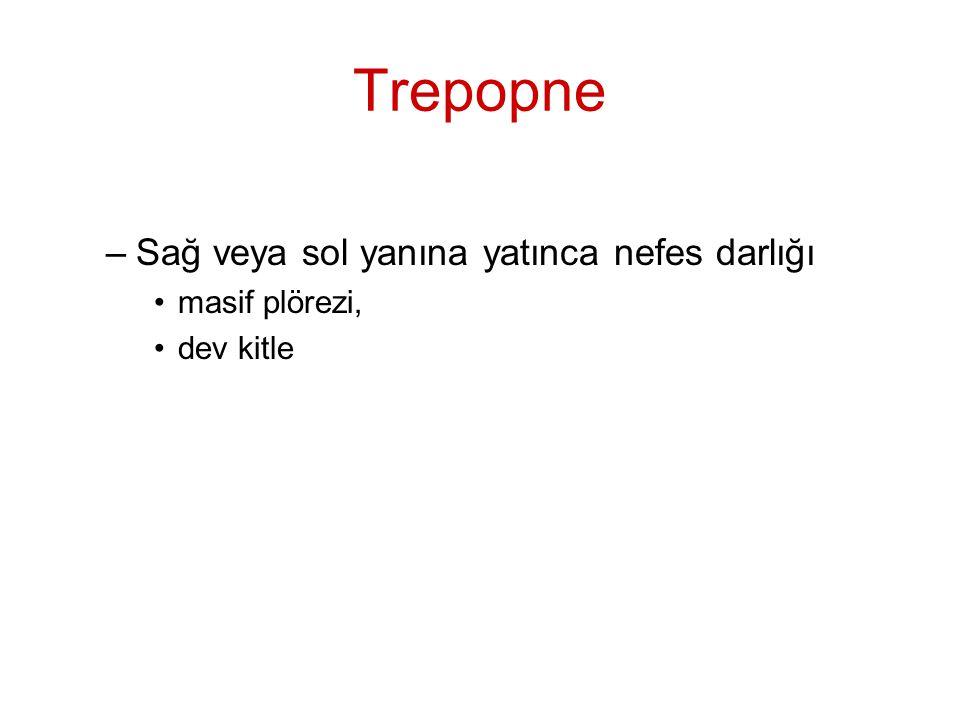 Trepopne –Sağ veya sol yanına yatınca nefes darlığı masif plörezi, dev kitle