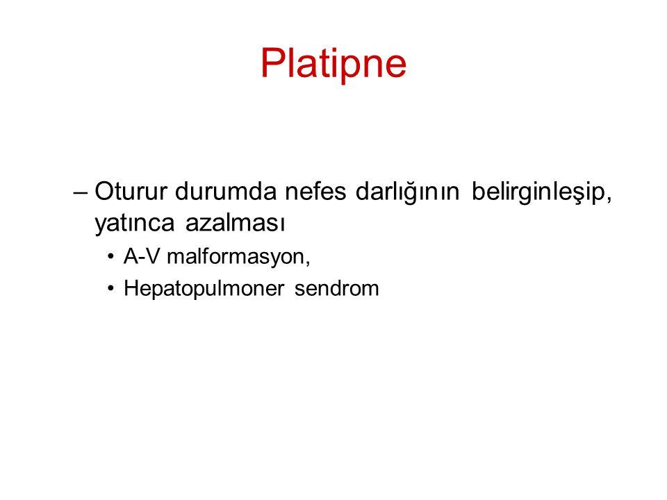 Platipne –Oturur durumda nefes darlığının belirginleşip, yatınca azalması A-V malformasyon, Hepatopulmoner sendrom