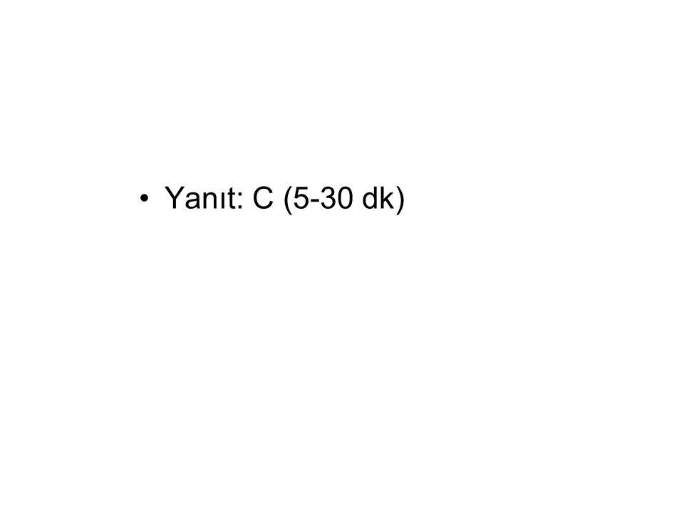 Yanıt: C (5-30 dk)