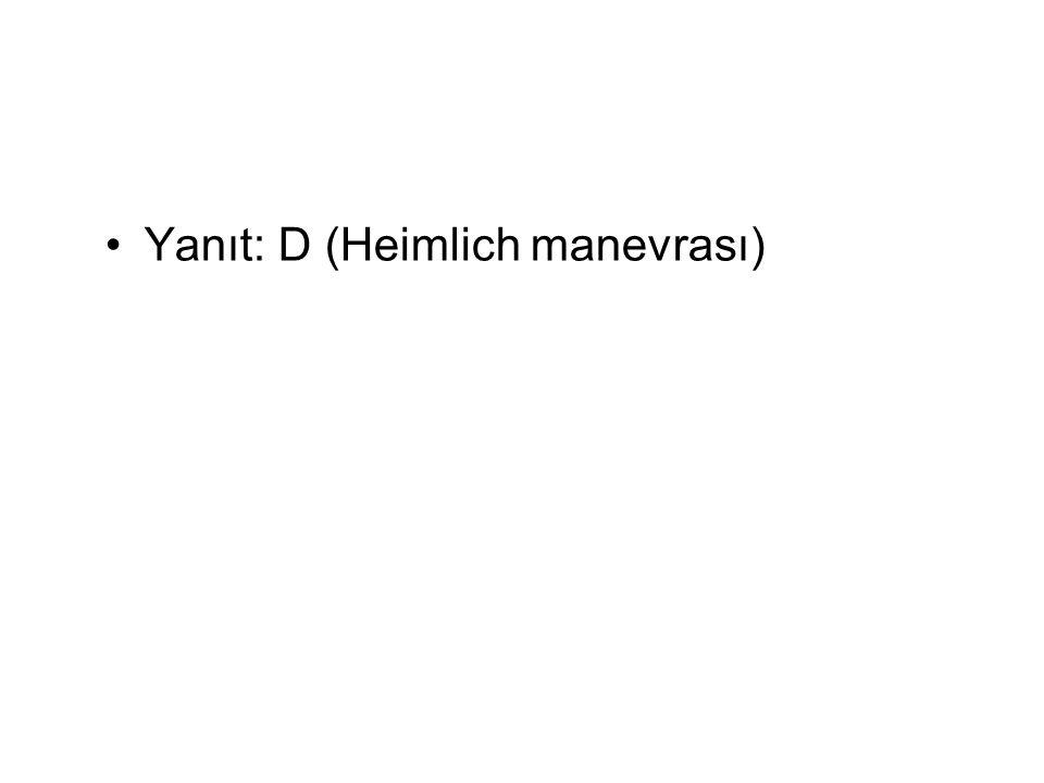 Yanıt: D (Heimlich manevrası)