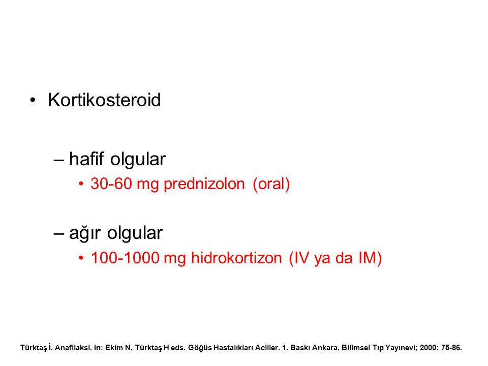 Kortikosteroid –hafif olgular 30-60 mg prednizolon (oral) –ağır olgular 100-1000 mg hidrokortizon (IV ya da IM) Türktaş İ. Anafilaksi. In: Ekim N, Tür