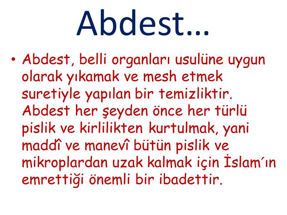 Abdest… Abdest, belli organları usulüne uygun olarak yıkamak ve mesh etmek suretiyle yapılan bir temizliktir. Abdest her şeyden önce her türlü pislik