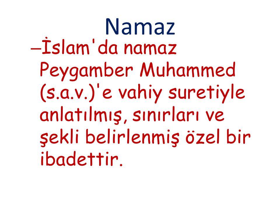 Namaz – İslam'da namaz Peygamber Muhammed (s.a.v.)'e vahiy suretiyle anlatılmış, sınırları ve şekli belirlenmiş özel bir ibadettir.