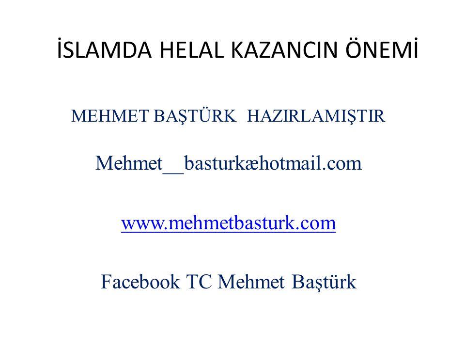 İSLAMDA HELAL KAZANCIN ÖNEMİ MEHMET BAŞTÜRK HAZIRLAMIŞTIR Mehmet__basturkæhotmail.com www.mehmetbasturk.com Facebook TC Mehmet Baştürk