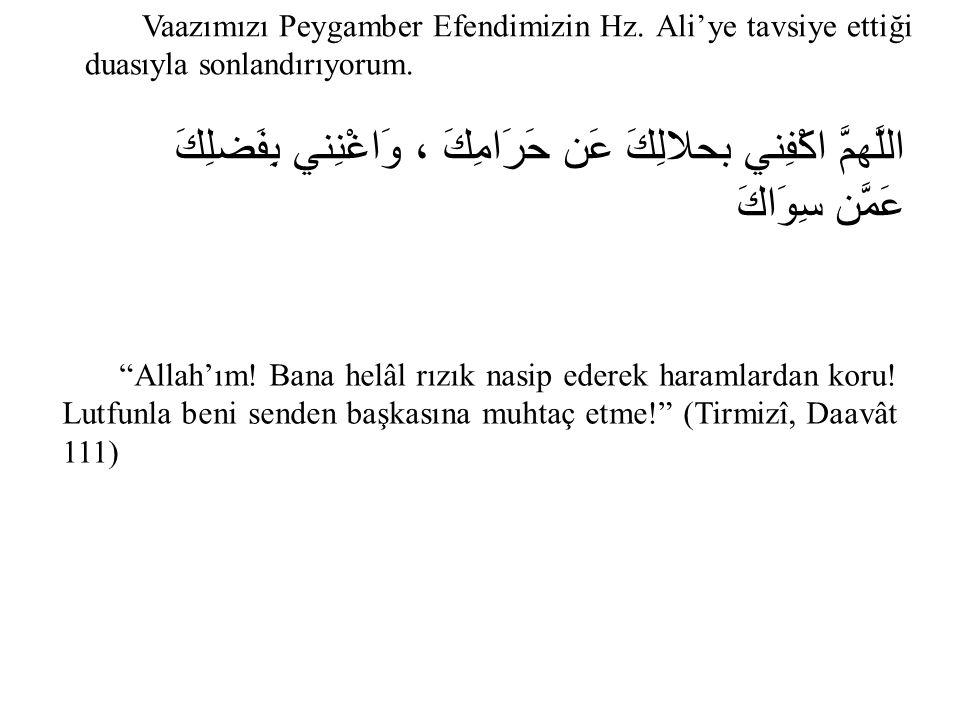 Vaazımızı Peygamber Efendimizin Hz.Ali'ye tavsiye ettiği duasıyla sonlandırıyorum.