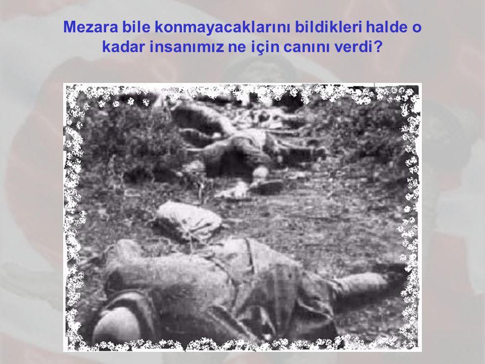 Mezara bile konmayacaklarını bildikleri halde o kadar insanımız ne için canını verdi?