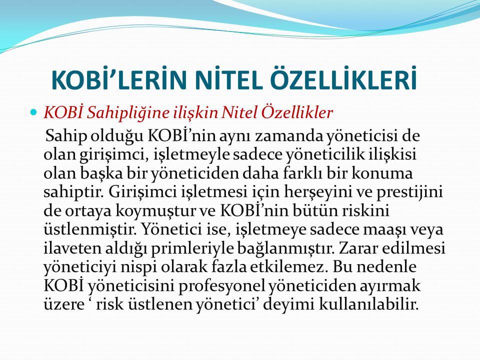 KOBİ'LERİN NİTEL ÖZELLİKLERİ KOBİ Sahipliğine ilişkin Nitel Özellikler Sahip olduğu KOBİ'nin aynı zamanda yöneticisi de olan girişimci, işletmeyle sad