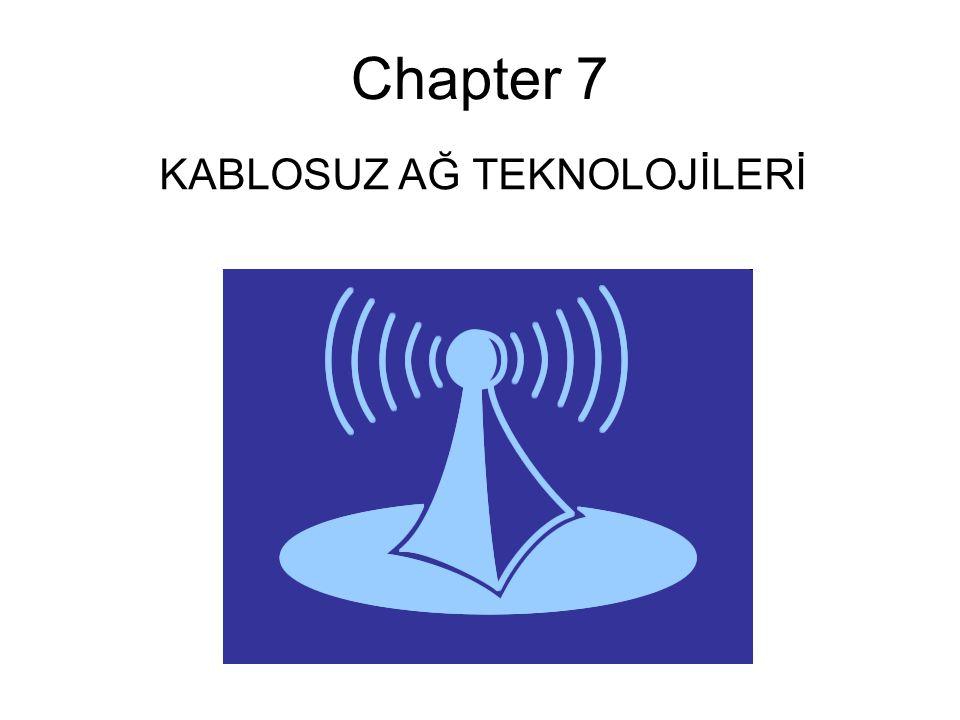 Chapter 7 KABLOSUZ AĞ TEKNOLOJİLERİ