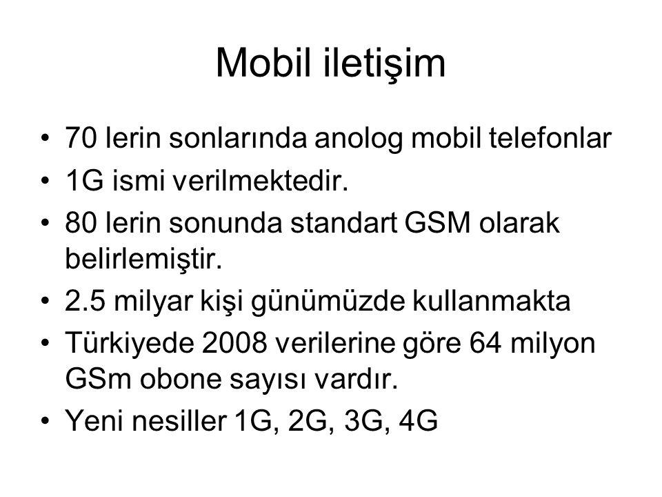 Mobil iletişim 70 lerin sonlarında anolog mobil telefonlar 1G ismi verilmektedir. 80 lerin sonunda standart GSM olarak belirlemiştir. 2.5 milyar kişi