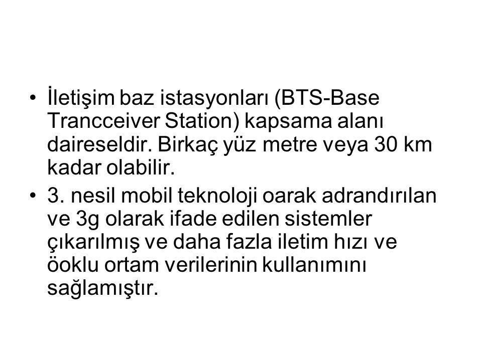 İletişim baz istasyonları (BTS-Base Trancceiver Station) kapsama alanı daireseldir. Birkaç yüz metre veya 30 km kadar olabilir. 3. nesil mobil teknolo