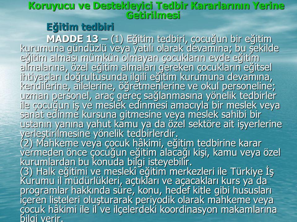 (4) Millî Eğitim Bakanlığı ve Çalışma ve Sosyal Güvenlik Bakanlığı ile Türkiye İş Kurumu Genel Müdürlüğü, özel eğitime gereksinim duyan engelli çocuklar için eğitim tedbirinin uygulanmasına ilişkin gerekli önlemleri alır.